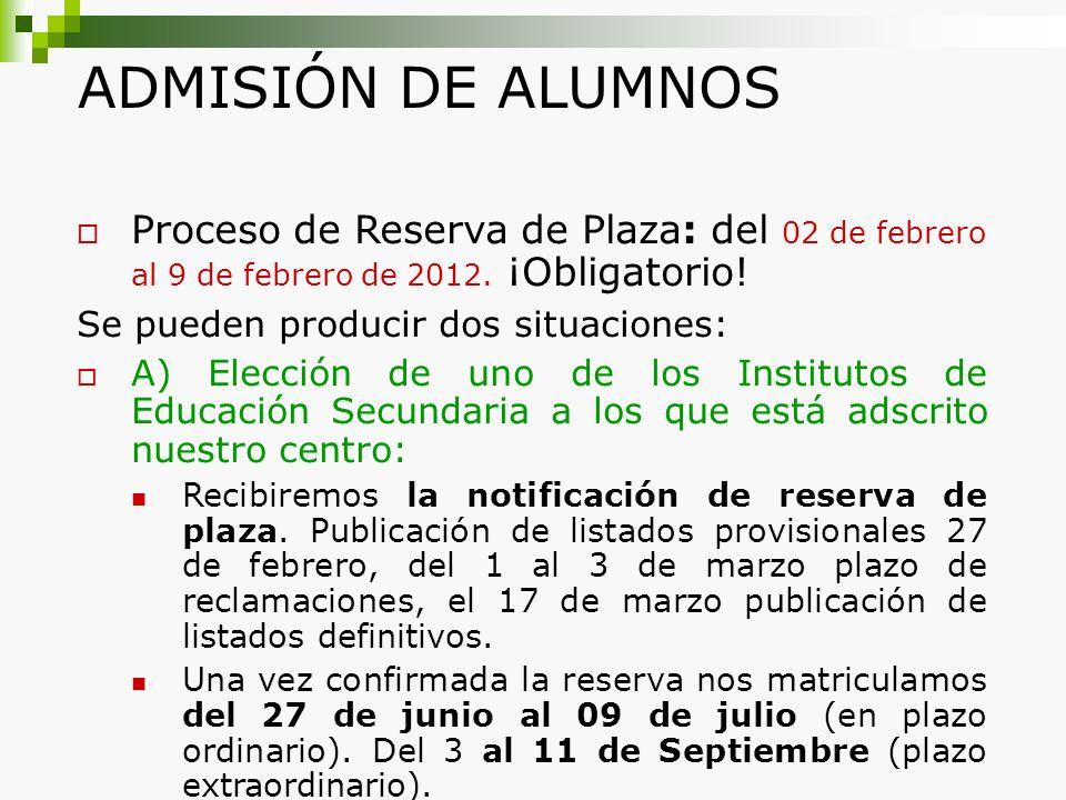 ADMISIÓN DE ALUMNOS Proceso de Reserva de Plaza: del 02 de febrero al 9 de febrero de 2012. ¡Obligatorio! Se pueden producir dos situaciones: A) Elecc