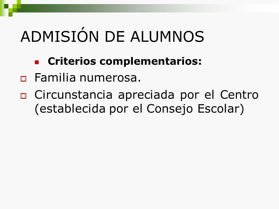 ADMISIÓN DE ALUMNOS Criterios complementarios: Familia numerosa. Circunstancia apreciada por el Centro (establecida por el Consejo Escolar)