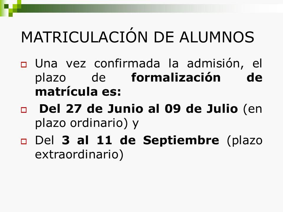 MATRICULACIÓN DE ALUMNOS Una vez confirmada la admisión, el plazo de formalización de matrícula es: Del 27 de Junio al 09 de Julio (en plazo ordinario