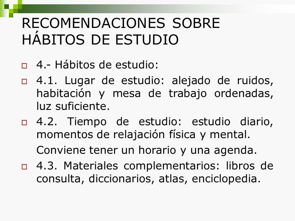 RECOMENDACIONES SOBRE HÁBITOS DE ESTUDIO 4.- Hábitos de estudio: 4.1. Lugar de estudio: alejado de ruidos, habitación y mesa de trabajo ordenadas, luz
