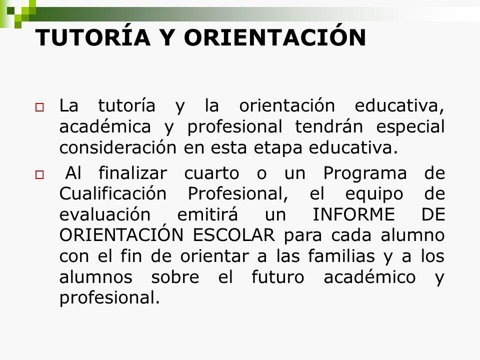 TUTORÍA Y ORIENTACIÓN La tutoría y la orientación educativa, académica y profesional tendrán especial consideración en esta etapa educativa. Al finali
