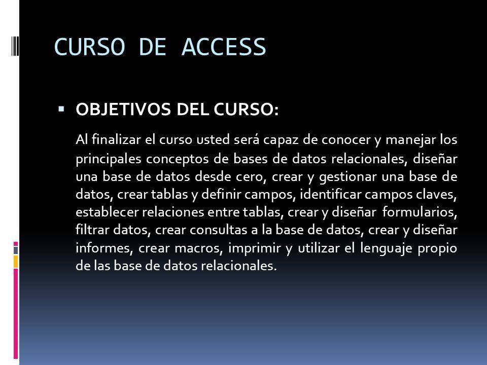 OBJETIVOS DEL CURSO: Al finalizar el curso usted será capaz de conocer y manejar los principales conceptos de bases de datos relacionales, diseñar una