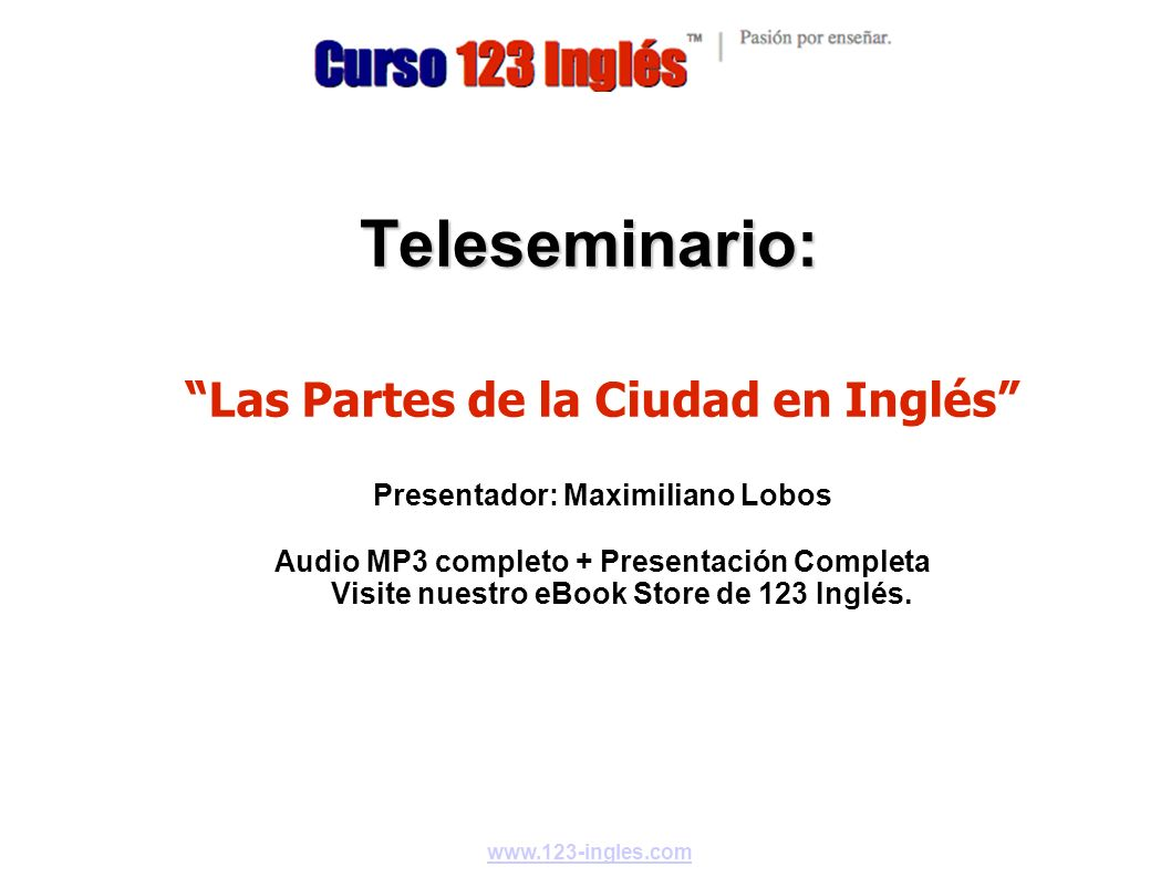 Welcome to this Teleseminar www.123-ingles.com Welcome to my teleseminar, I will do my best in the next 90 minutes.