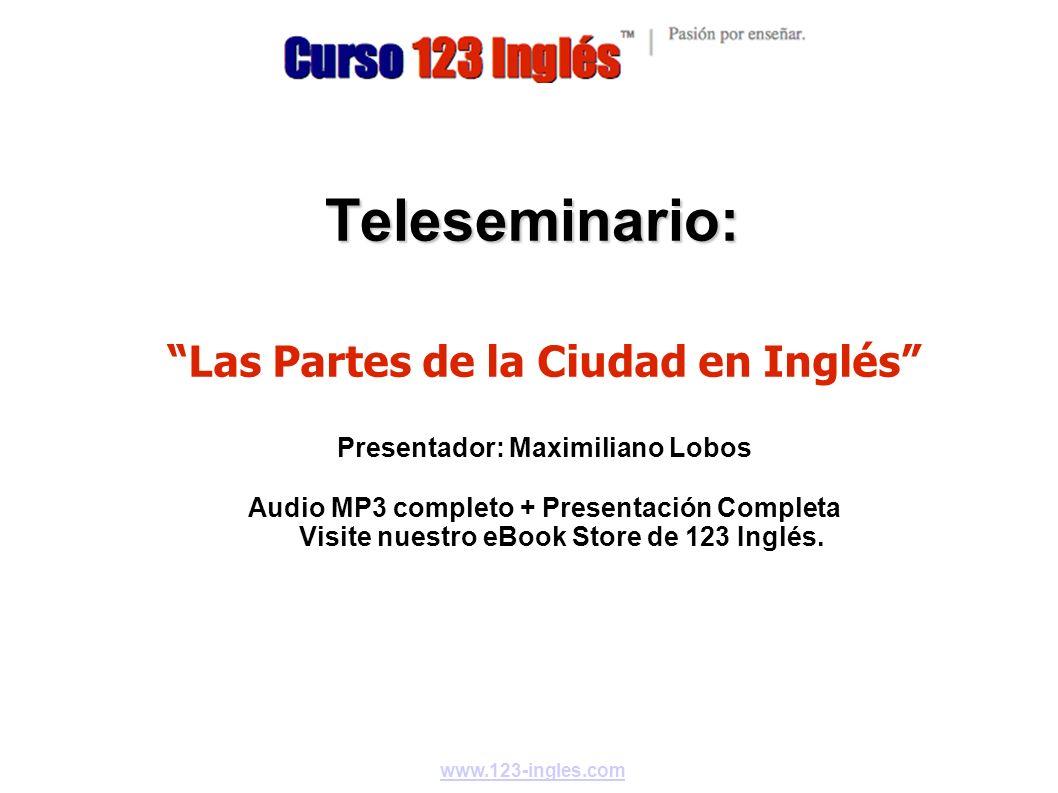 Teleseminario: Las Partes de la Ciudad en Inglés Presentador: Maximiliano Lobos Audio MP3 completo + Presentación Completa Visite nuestro eBook Store