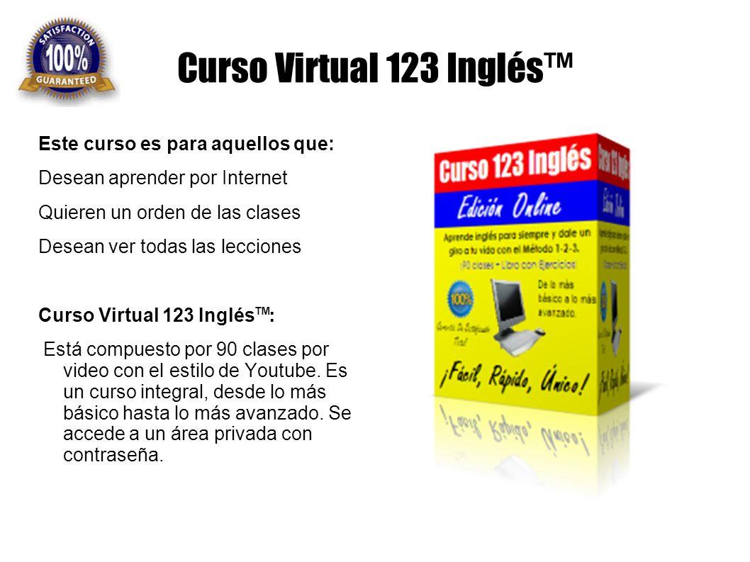 Curso Virtual 123 Inglés Este curso es para aquellos que: Desean aprender por Internet Quieren un orden de las clases Desean ver todas las lecciones C
