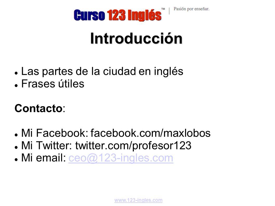 Introducción Las partes de la ciudad en inglés Frases útiles Contacto: Mi Facebook: facebook.com/maxlobos Mi Twitter: twitter.com/profesor123 Mi email