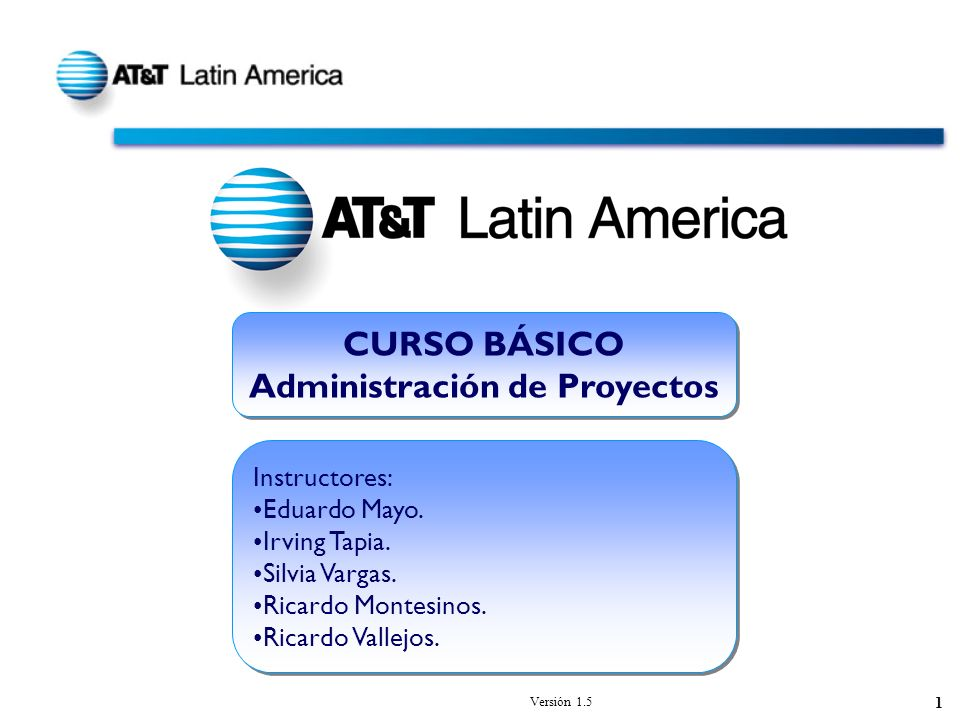 Versión 1.5 1 CURSO BÁSICO Administración de Proyectos CURSO BÁSICO Administración de Proyectos Instructores: Eduardo Mayo.