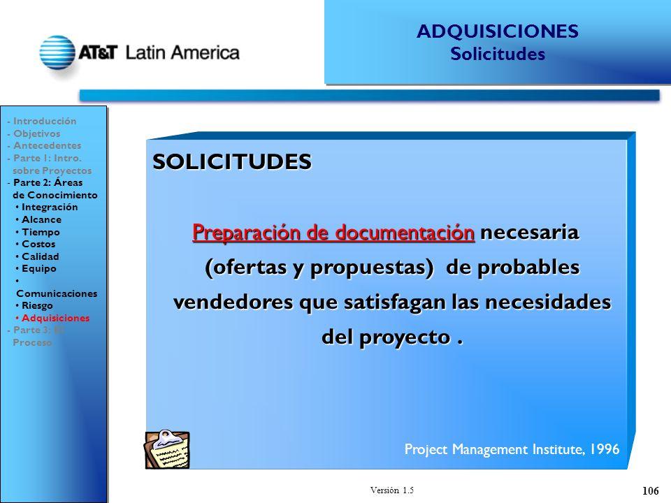 Versión 1.5 106 SOLICITUDES Preparación de documentación necesaria (ofertas y propuestas) de probables vendedores que satisfagan las necesidades del proyecto.
