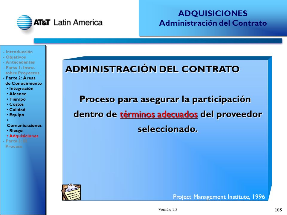 Versión 1.5 108 ADMINISTRACIÓN DEL CONTRATO Proceso para asegurar la participación dentro de términos adecuados del proveedor seleccionado.