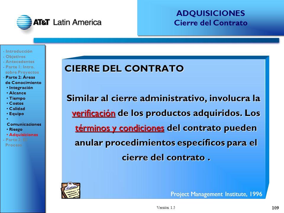 Versión 1.5 109 CIERRE DEL CONTRATO Similar al cierre administrativo, involucra la verificación de los productos adquiridos.