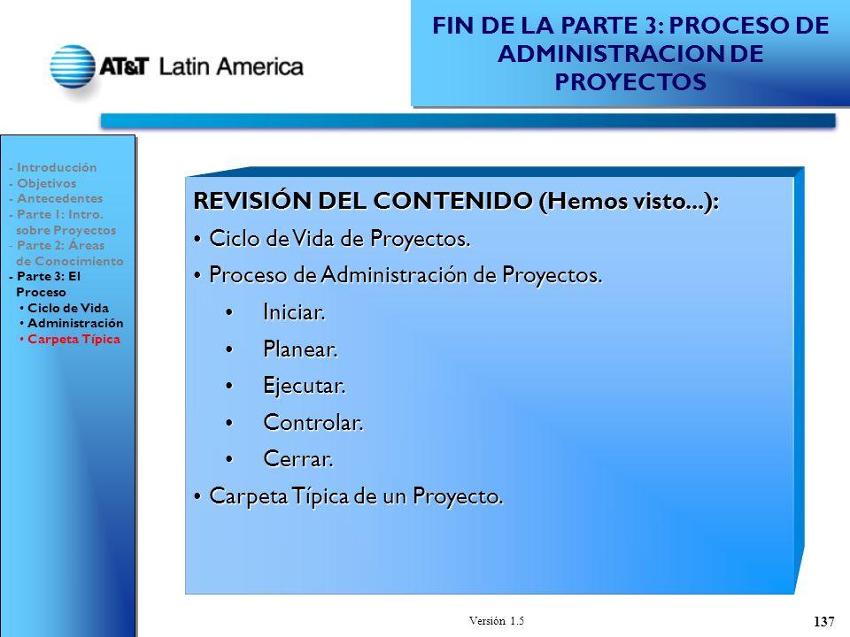 Versión 1.5 137 REVISIÓN DEL CONTENIDO (Hemos visto...): Ciclo de Vida de Proyectos.Ciclo de Vida de Proyectos.