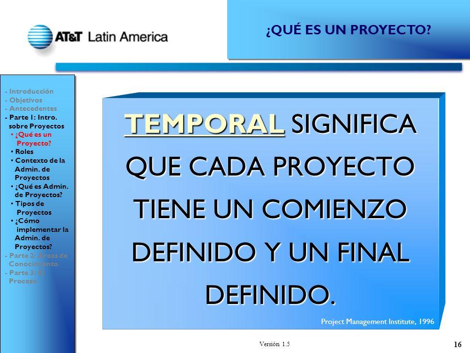 Versión 1.5 16 TEMPORAL SIGNIFICA QUE CADA PROYECTO TIENE UN COMIENZO DEFINIDO Y UN FINAL DEFINIDO.