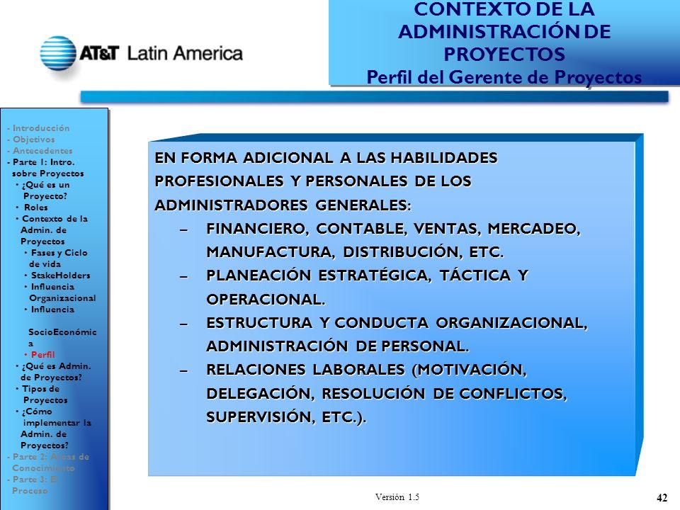 Versión 1.5 42 EN FORMA ADICIONAL A LAS HABILIDADES PROFESIONALES Y PERSONALES DE LOS ADMINISTRADORES GENERALES: –FINANCIERO, CONTABLE, VENTAS, MERCADEO, MANUFACTURA, DISTRIBUCIÓN, ETC.