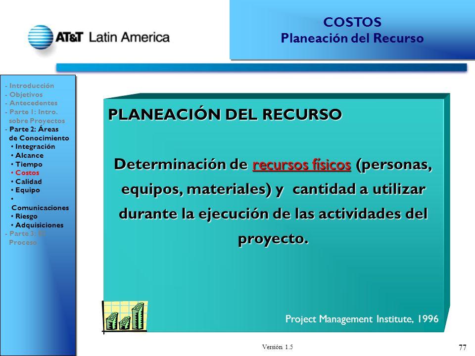 Versión 1.5 77 PLANEACIÓN DEL RECURSO Determinación de recursos físicos (personas, equipos, materiales) y cantidad a utilizar durante la ejecución de las actividades del proyecto.