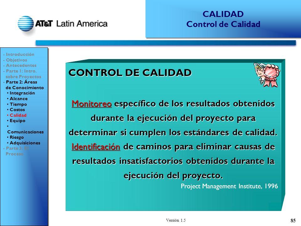Versión 1.5 85 CONTROL DE CALIDAD Monitoreo específico de los resultados obtenidos durante la ejecución del proyecto para determinar si cumplen los estándares de calidad.