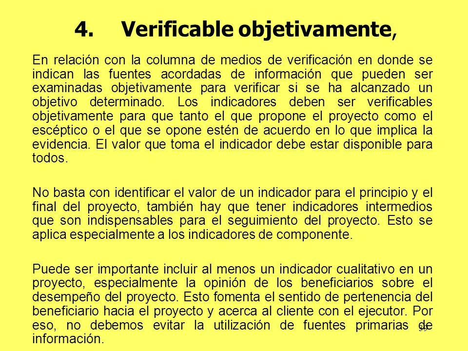 39 4.Verificable objetivamente, En relación con la columna de medios de verificación en donde se indican las fuentes acordadas de información que pueden ser examinadas objetivamente para verificar si se ha alcanzado un objetivo determinado.