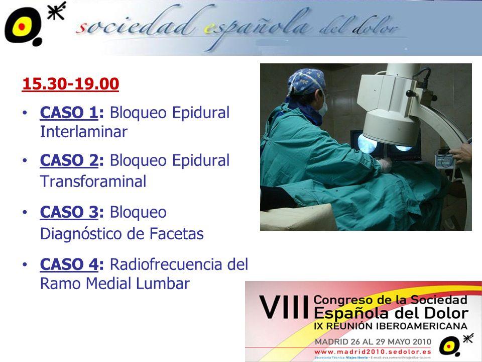 15.30-19.00 CASO 5: Bloqueo Diagnóstico de la Articulación Sacroiliaca CASO 6: Radiofrecuencia de la ArticulaciónSacroiliaca CASO 7: Epidurolisis