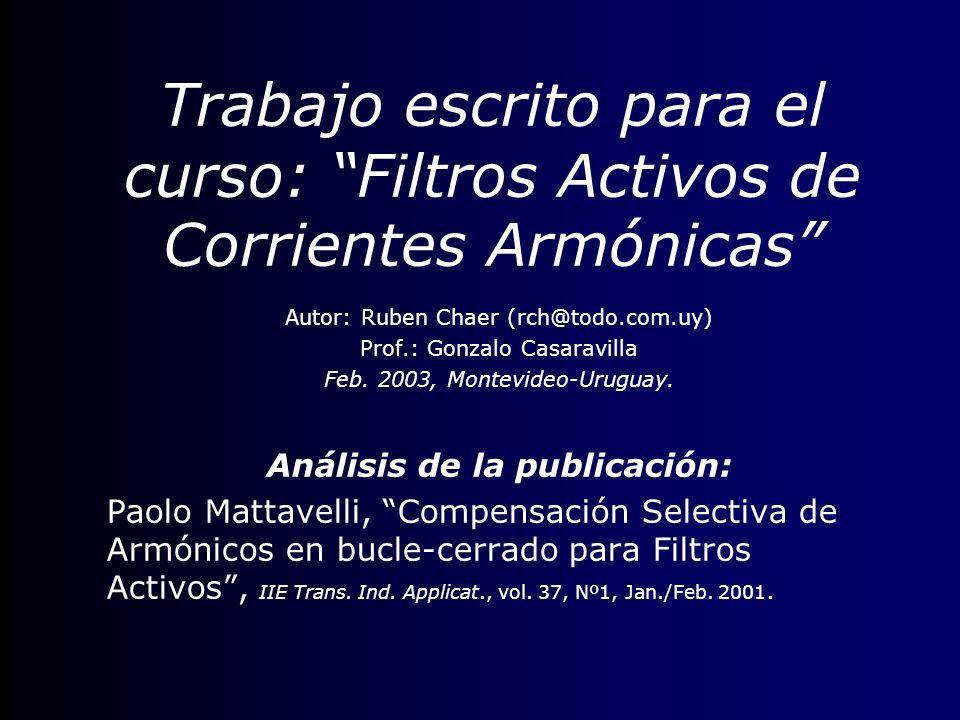 Trabajo escrito para el curso: Filtros Activos de Corrientes Armónicas Autor: Ruben Chaer (rch@todo.com.uy) Prof.: Gonzalo Casaravilla Feb. 2003, Mont