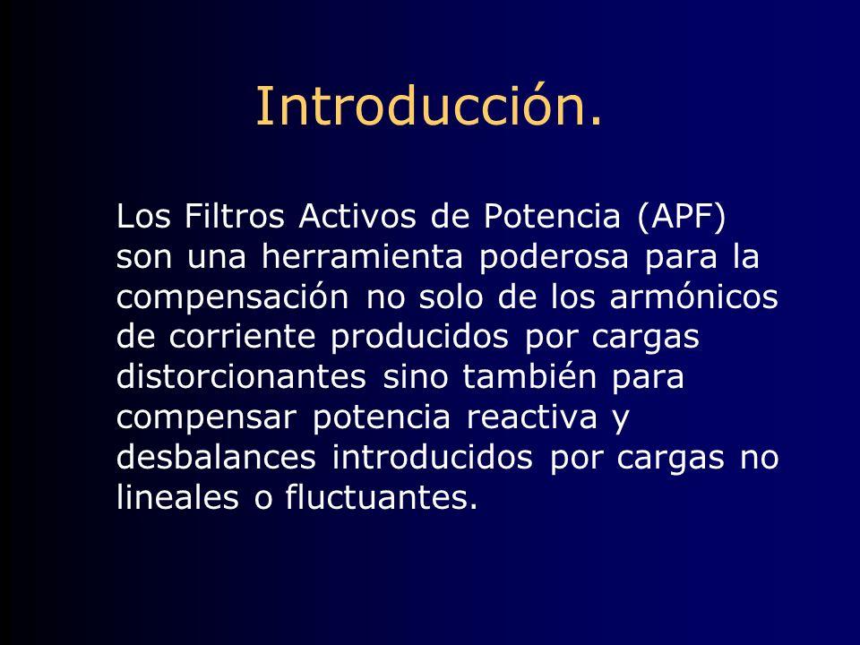 Introducción. Los Filtros Activos de Potencia (APF) son una herramienta poderosa para la compensación no solo de los armónicos de corriente producidos