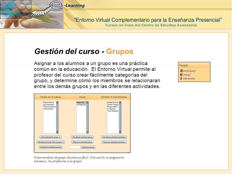 Gestión del curso - Grupos Asignar a los alumnos a un grupo es una práctica común en la educación. El Entorno Virtual permite al profesor del curso cr