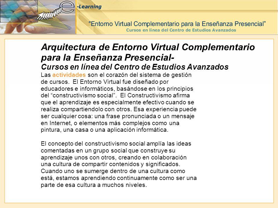 Arquitectura de Entorno Virtual Complementario para la Enseñanza Presencial- Cursos en línea del Centro de Estudios Avanzados Las actividades son el c