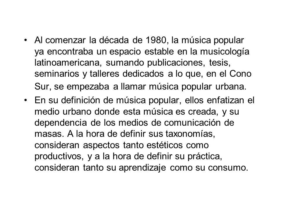 Al comenzar la década de 1980, la música popular ya encontraba un espacio estable en la musicología latinoamericana, sumando publicaciones, tesis, seminarios y talleres dedicados a lo que, en el Cono Sur, se empezaba a llamar música popular urbana.