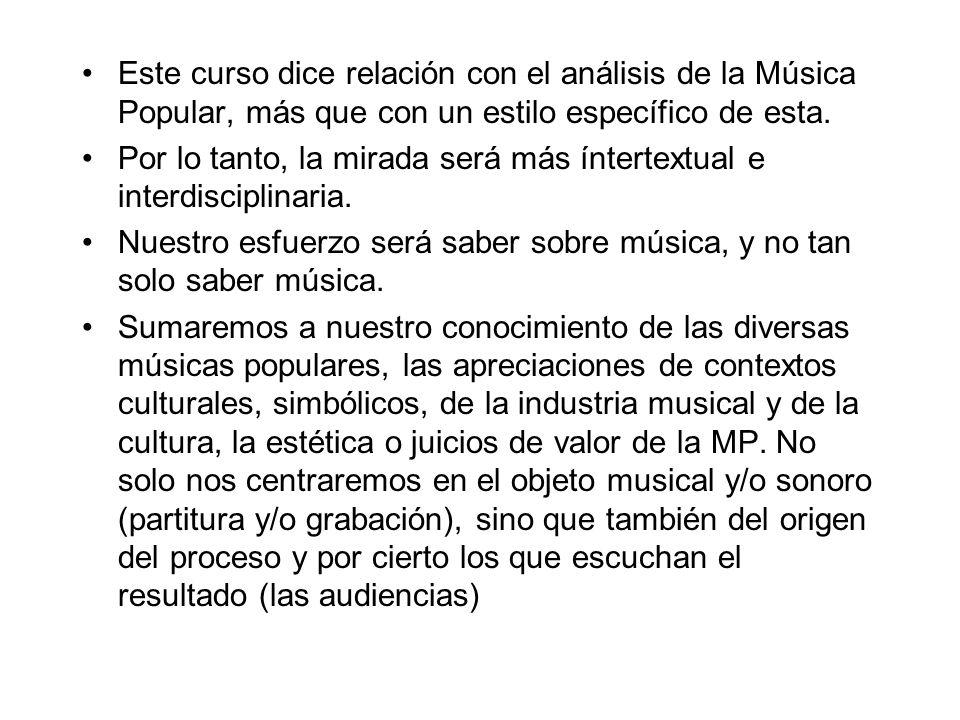 Este curso dice relación con el análisis de la Música Popular, más que con un estilo específico de esta.
