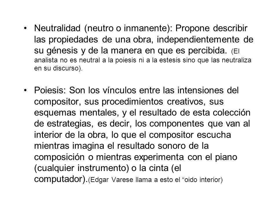 Neutralidad (neutro o inmanente): Propone describir las propiedades de una obra, independientemente de su génesis y de la manera en que es percibida.