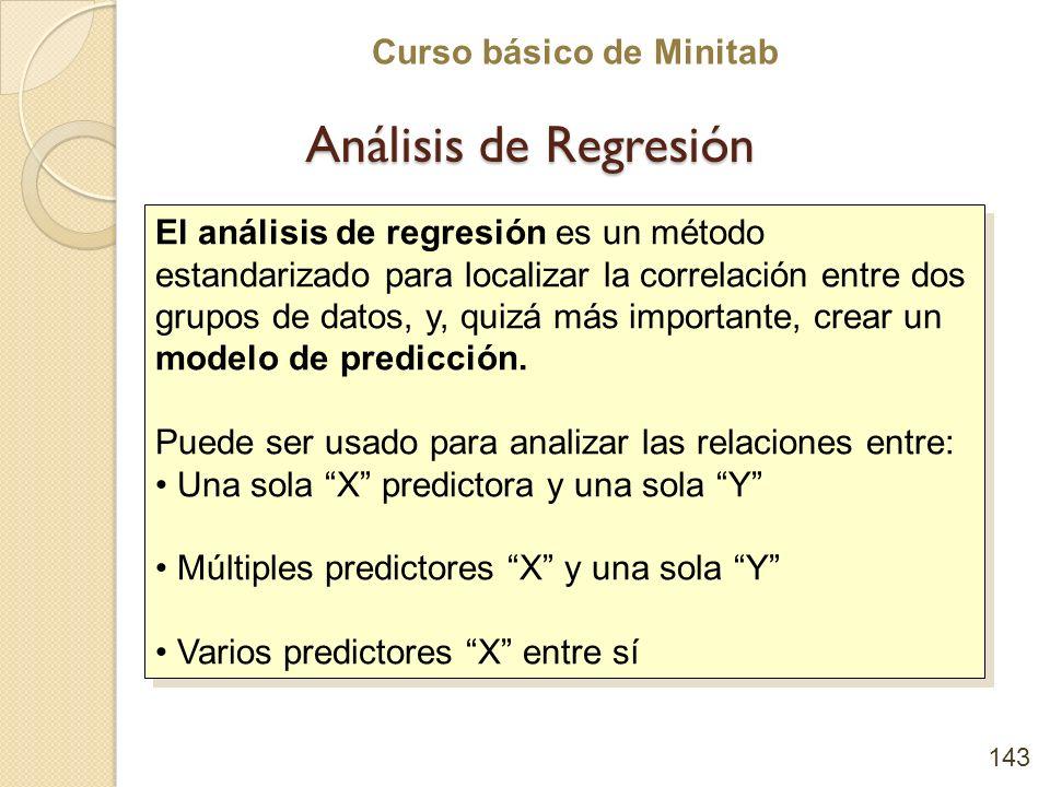 Curso básico de Minitab Análisis de Regresión 143 El análisis de regresión es un método estandarizado para localizar la correlación entre dos grupos d