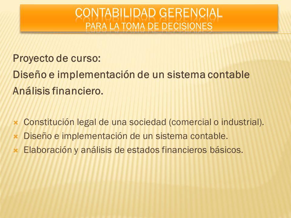 Proyecto de curso: Diseño e implementación de un sistema contable Análisis financiero. Constitución legal de una sociedad (comercial o industrial). Di