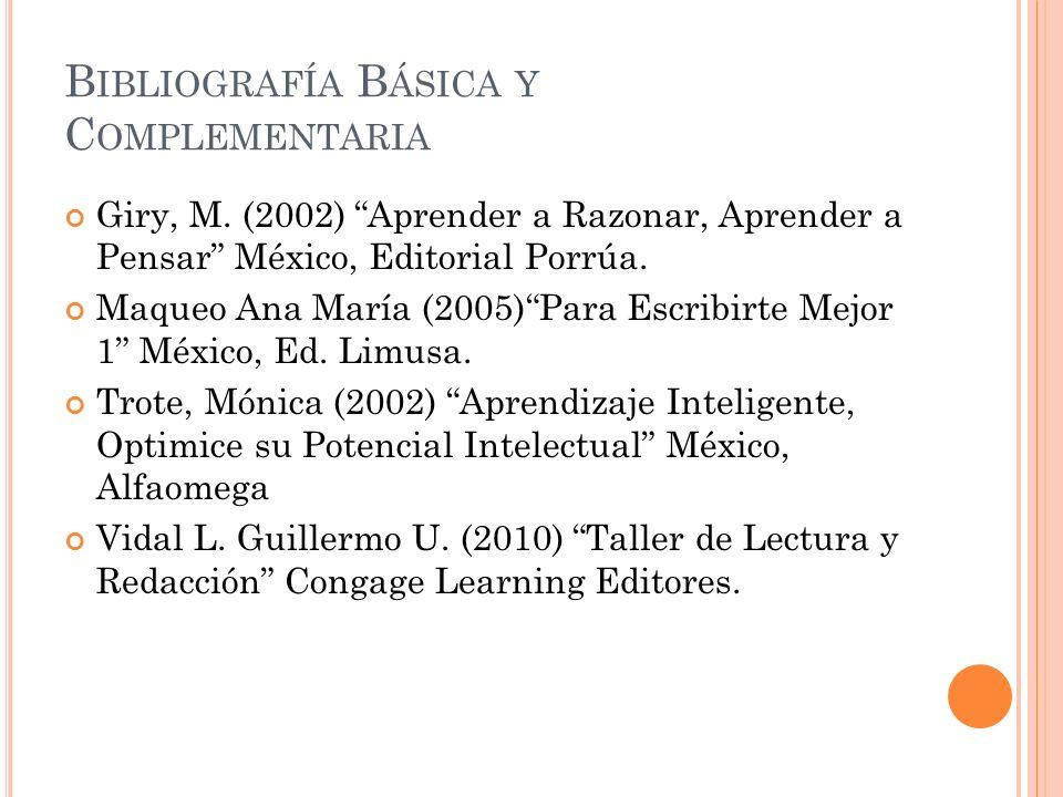 B IBLIOGRAFÍA B ÁSICA Y C OMPLEMENTARIA Giry, M. (2002) Aprender a Razonar, Aprender a Pensar México, Editorial Porrúa. Maqueo Ana María (2005)Para Es