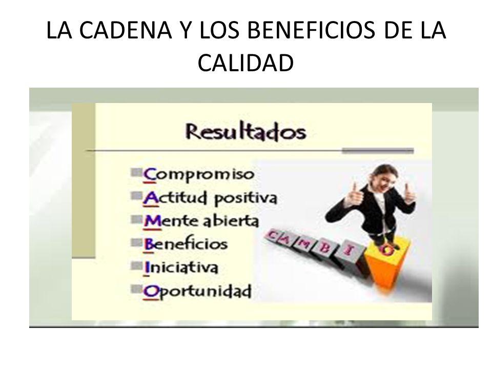 LA CADENA Y LOS BENEFICIOS DE LA CALIDAD