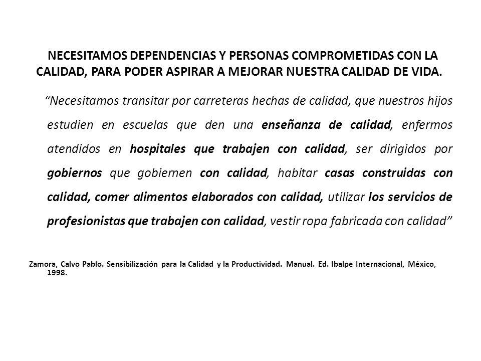 NECESITAMOS DEPENDENCIAS Y PERSONAS COMPROMETIDAS CON LA CALIDAD, PARA PODER ASPIRAR A MEJORAR NUESTRA CALIDAD DE VIDA.