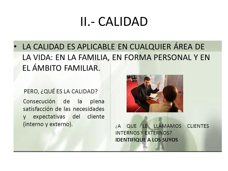 II.- CALIDAD LA CALIDAD ES APLICABLE EN CUALQUIER ÁREA DE LA VIDA: EN LA FAMILIA, EN FORMA PERSONAL Y EN EL ÁMBITO FAMILIAR.