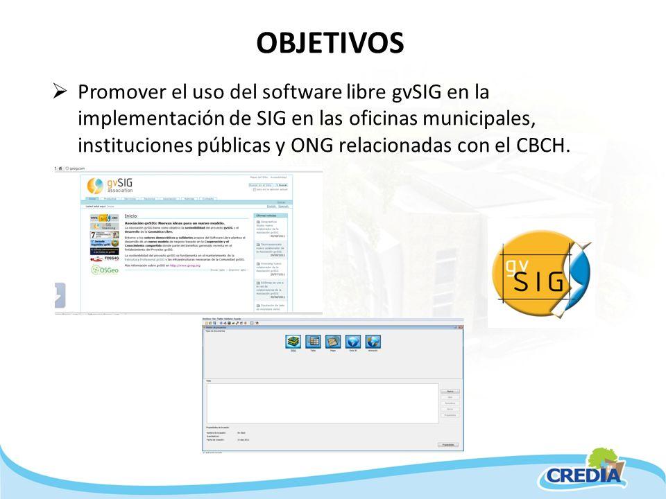 OBJETIVOS Promover el uso del software libre gvSIG en la implementación de SIG en las oficinas municipales, instituciones públicas y ONG relacionadas