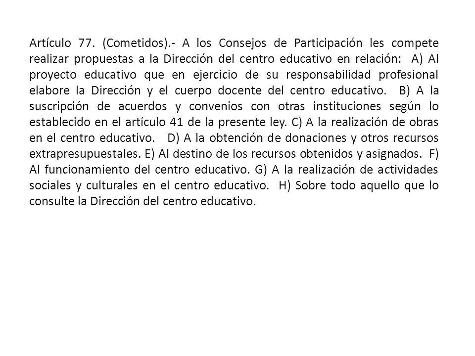 Artículo 77. (Cometidos).- A los Consejos de Participación les compete realizar propuestas a la Dirección del centro educativo en relación: A) Al proy