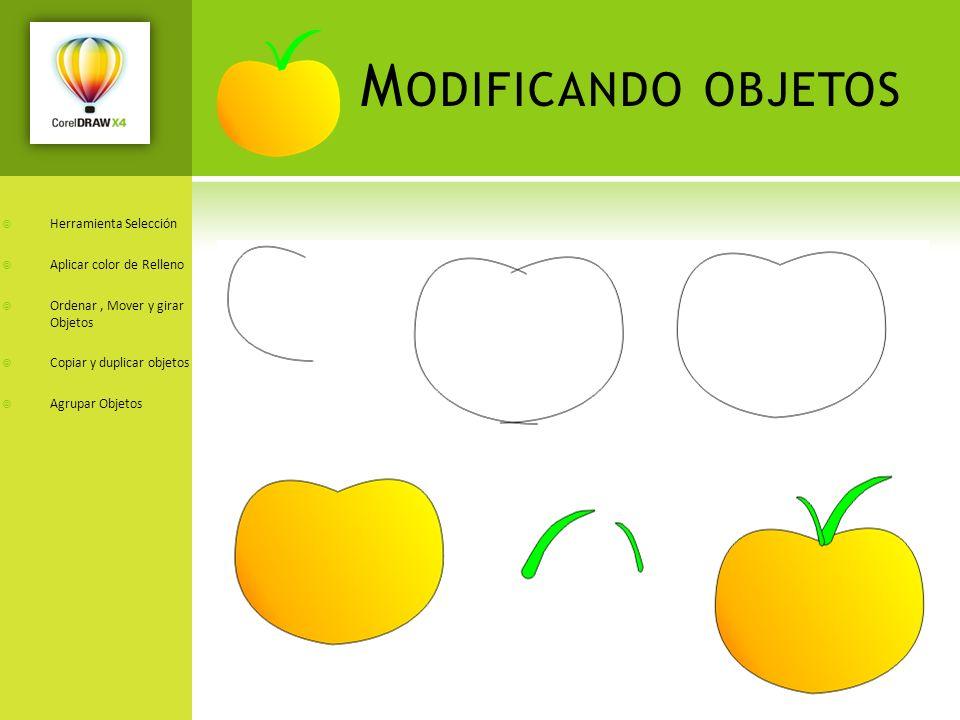 M ODIFICANDO OBJETOS Herramienta Selección Aplicar color de Relleno Ordenar, Mover y girar Objetos Copiar y duplicar objetos Agrupar Objetos