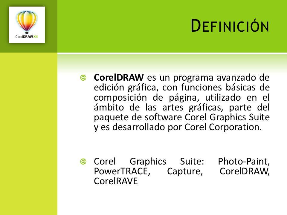 D EFINICIÓN CorelDRAW es un programa avanzado de edición gráfica, con funciones básicas de composición de página, utilizado en el ámbito de las artes
