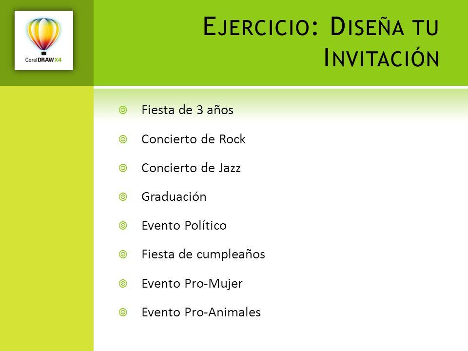 E JERCICIO : D ISEÑA TU I NVITACIÓN Fiesta de 3 años Concierto de Rock Concierto de Jazz Graduación Evento Político Fiesta de cumpleaños Evento Pro-Mu