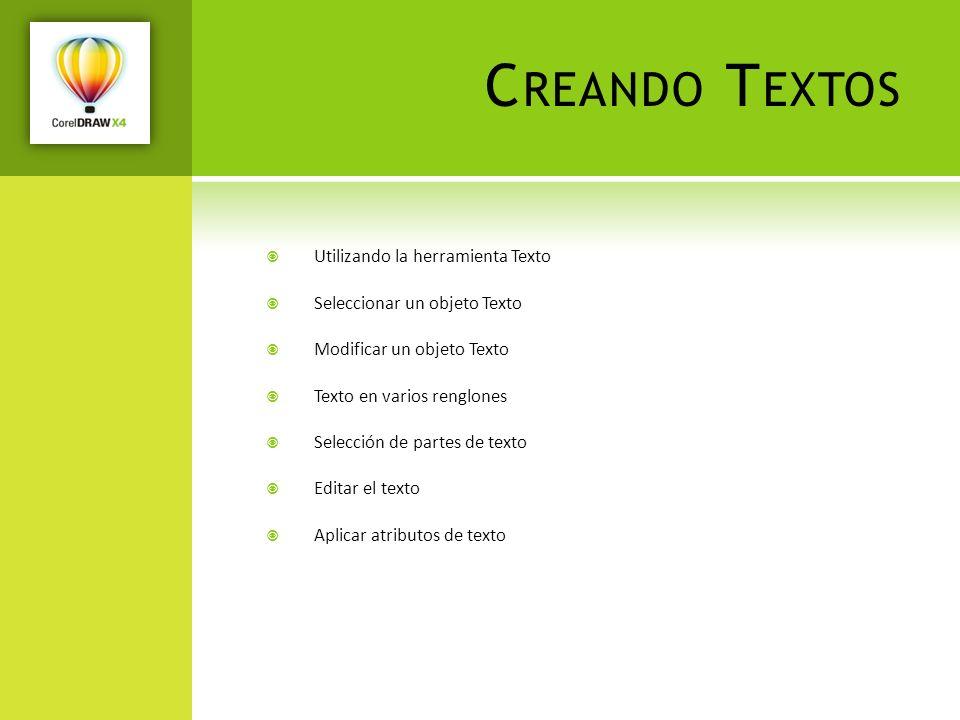 C REANDO T EXTOS Utilizando la herramienta Texto Seleccionar un objeto Texto Modificar un objeto Texto Texto en varios renglones Selección de partes d