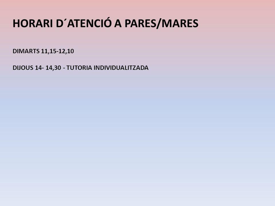 HORARI D´ATENCIÓ A PARES/MARES DIMARTS 11,15-12,10 DIJOUS 14- 14,30 - TUTORIA INDIVIDUALITZADA