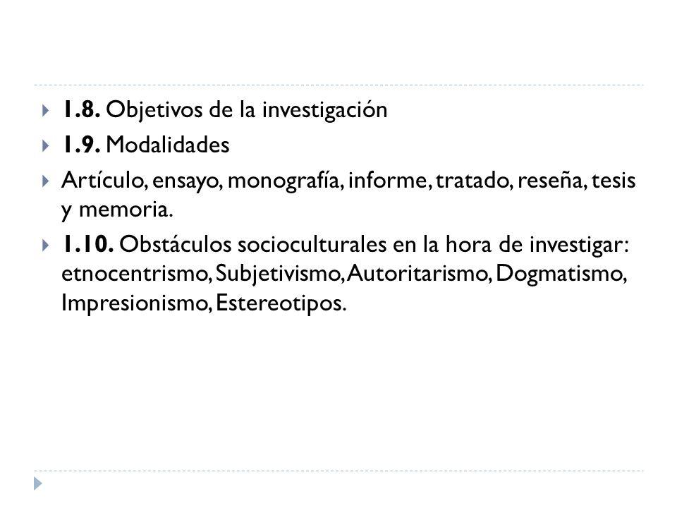 1.8. Objetivos de la investigación 1.9. Modalidades Artículo, ensayo, monografía, informe, tratado, reseña, tesis y memoria. 1.10. Obstáculos sociocul