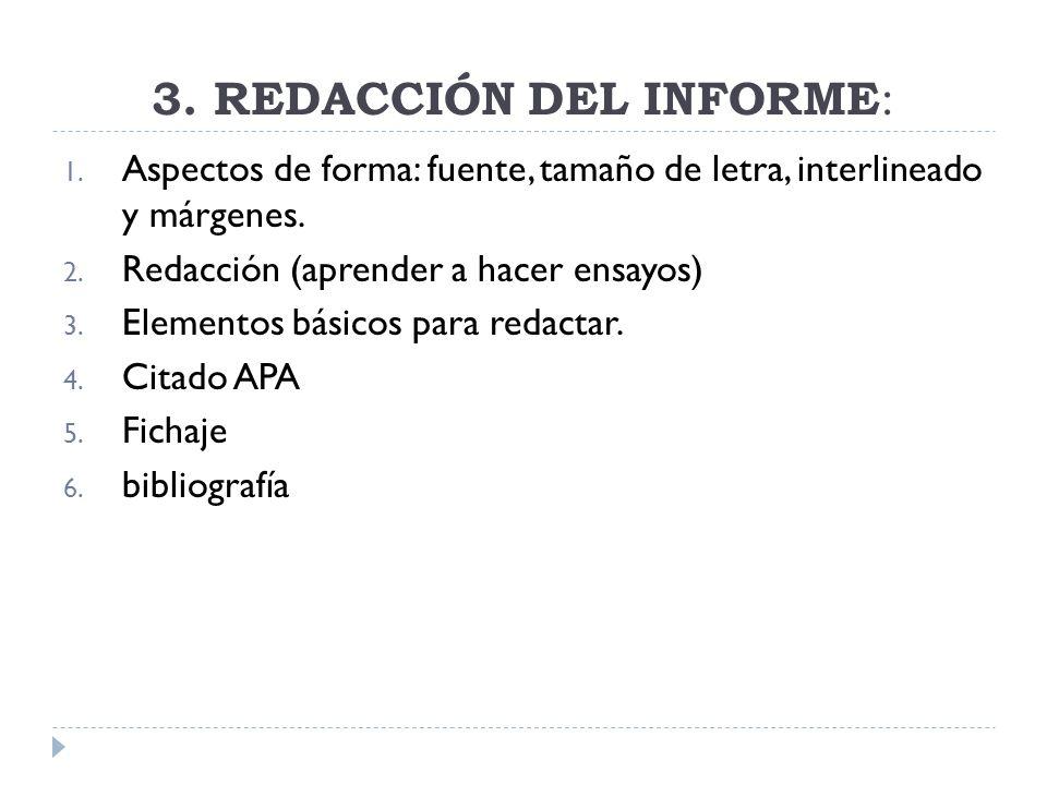 3. REDACCIÓN DEL INFORME : 1. Aspectos de forma: fuente, tamaño de letra, interlineado y márgenes. 2. Redacción (aprender a hacer ensayos) 3. Elemento
