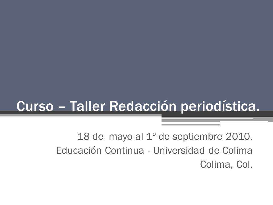 Curso – Taller Redacción periodística.18 de mayo al 1º de septiembre 2010.