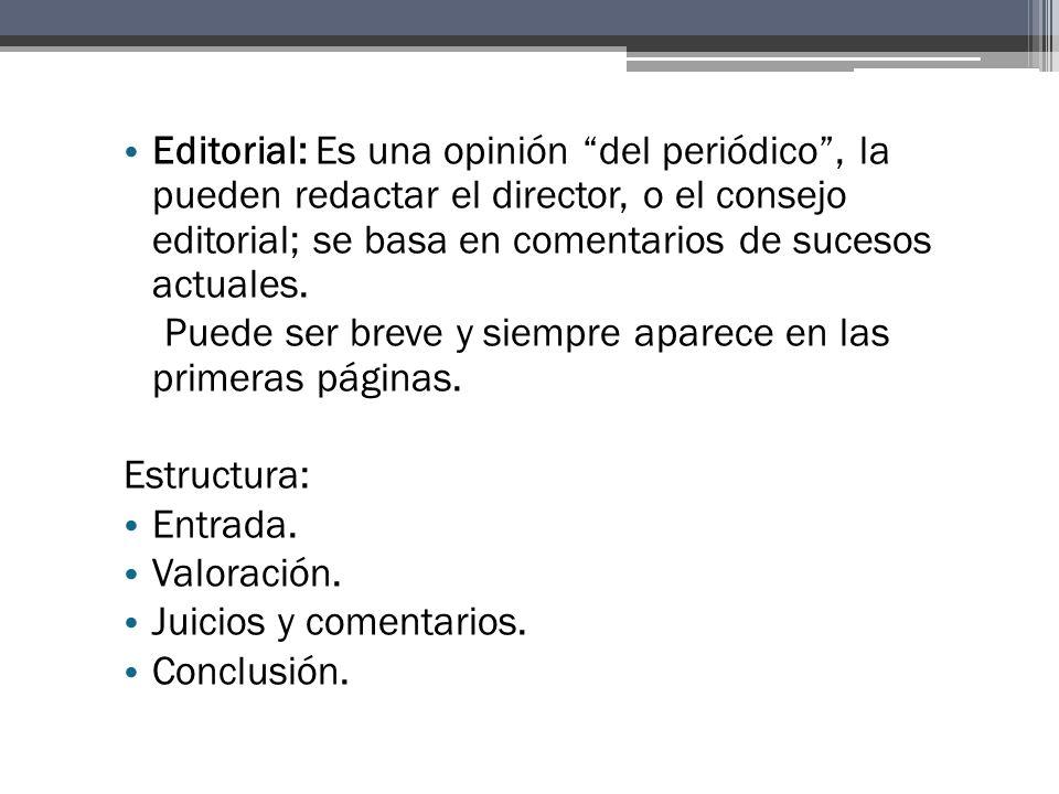 Editorial: Es una opinión del periódico, la pueden redactar el director, o el consejo editorial; se basa en comentarios de sucesos actuales.