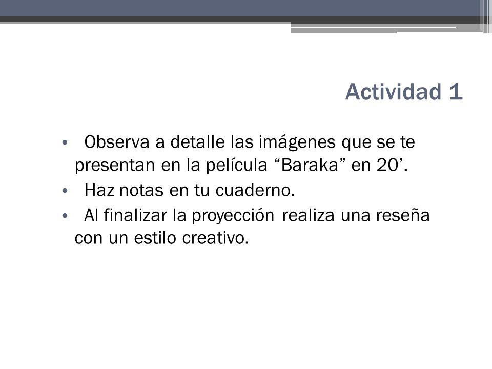 Actividad 1 Observa a detalle las imágenes que se te presentan en la película Baraka en 20.