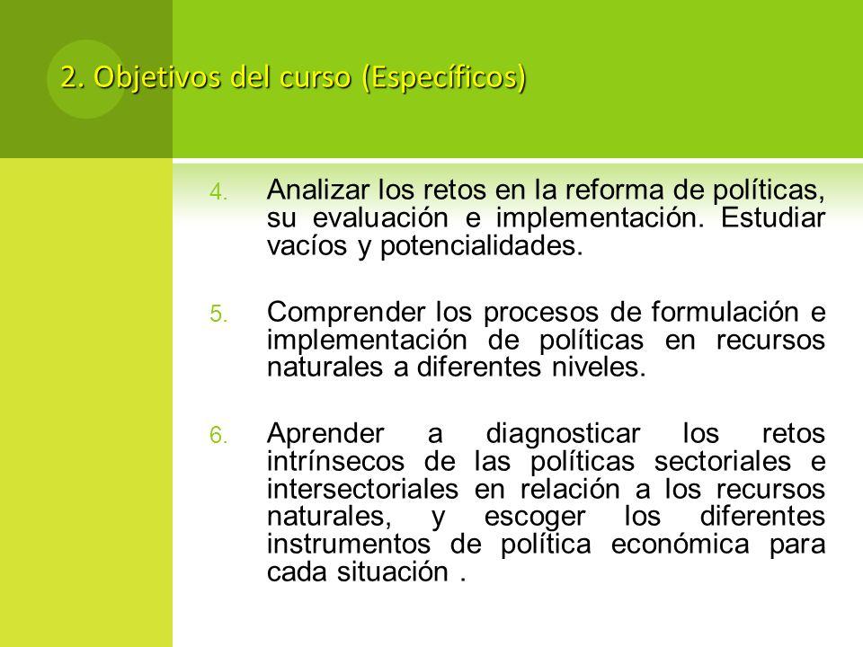 4. Analizar los retos en la reforma de políticas, su evaluación e implementación. Estudiar vacíos y potencialidades. 5. Comprender los procesos de for