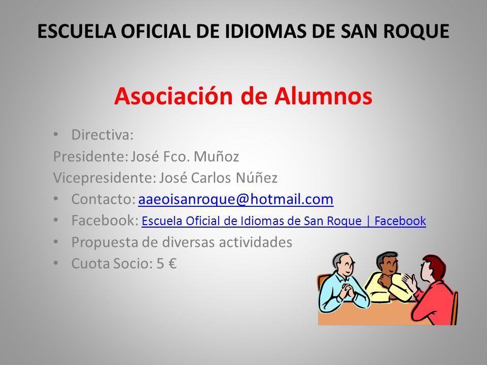 ESCUELA OFICIAL DE IDIOMAS DE SAN ROQUE Asociación de Alumnos Directiva: Presidente: José Fco. Muñoz Vicepresidente: José Carlos Núñez Contacto: aaeoi
