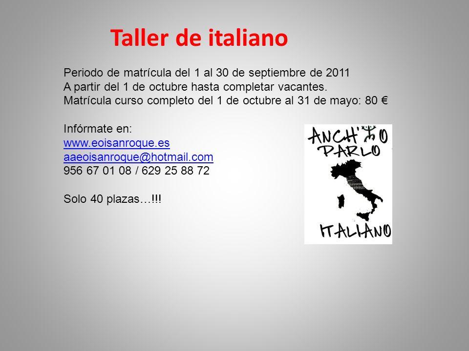 Taller de italiano Periodo de matrícula del 1 al 30 de septiembre de 2011 A partir del 1 de octubre hasta completar vacantes. Matrícula curso completo