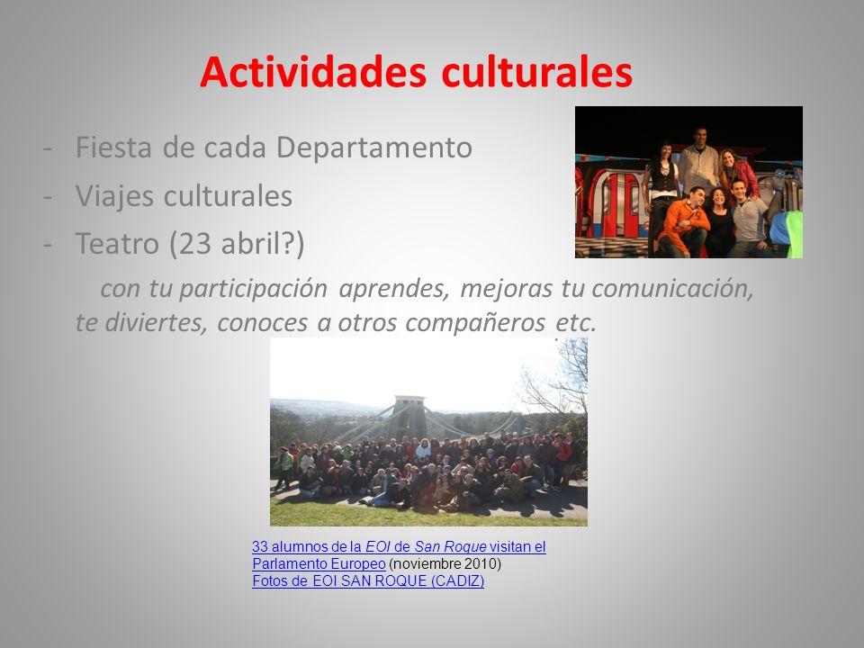 Actividades culturales -Fiesta de cada Departamento -Viajes culturales -Teatro (23 abril?) con tu participación aprendes, mejoras tu comunicación, te